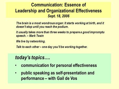 Communication: Essence of <strong>Leadership</strong> and Organizational Effectiveness Sept. 18, 2006 today's topics…. communication for personal effectiveness public speaking.