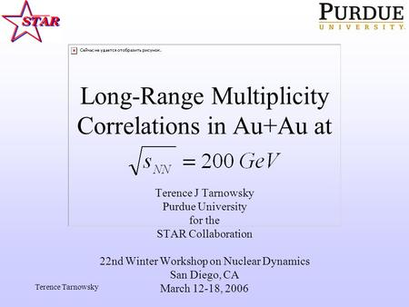 Terence Tarnowsky Long-Range Multiplicity Correlations in Au+Au at Terence J Tarnowsky Purdue University for the STAR Collaboration 22nd Winter Workshop.