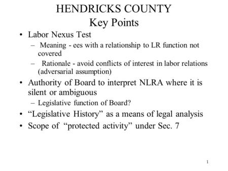 1 HENDRICKS COUNTY Key Points Labor Nexus Test – Meaning - ees with a relationship to LR function not covered – Rationale - avoid conflicts of interest.