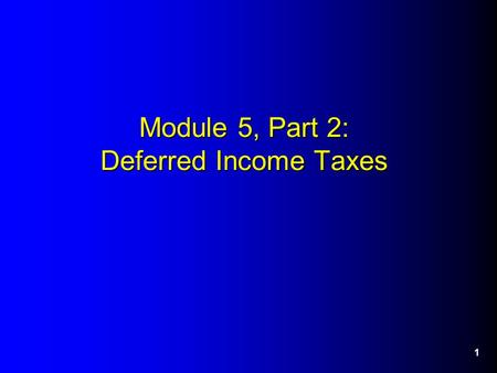 Module 5, Part 2: Deferred Income Taxes 1. 2 IT Expense and Deferred Income Taxes Financial versus tax accounting – Financial income based on GAAP. –