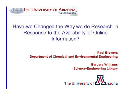 Have we Changed the Way we do Research in Response to the Availability of Online Information? Paul Blowers Department of Chemical and Environmental Engineering.