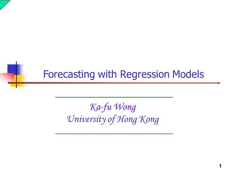 1 Ka-fu Wong University of Hong Kong Forecasting with Regression Models.