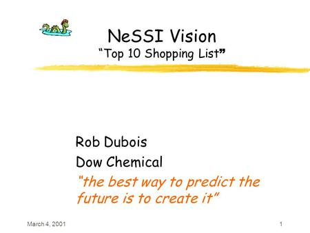 "March 4, 20011 NeSSI Vision ""Top 10 Shopping List "" Rob Dubois Dow Chemical ""the best way to predict the future is to create it"""
