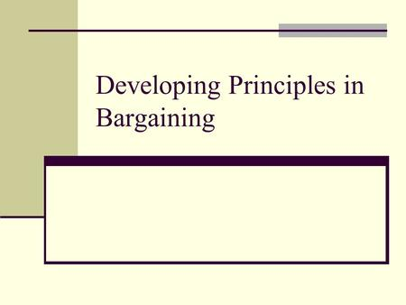 Developing Principles in Bargaining. Motivation Consider a purely distributive bargaining situation where impasse is costly to both sides How should we.