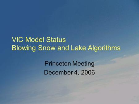 VIC Model Status Blowing Snow and Lake Algorithms Princeton Meeting December 4, 2006.