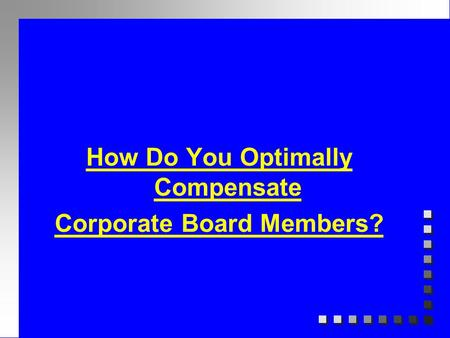 How Do You Optimally Compensate Corporate Board Members?