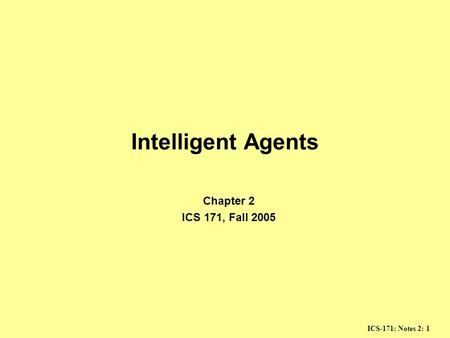 Intelligent Agents Chapter 2 ICS 171, Fall 2005.