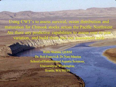 Using CWT's to assess survival, ocean distribution and maturation for Chinook stocks across the Pacific Northwest: Are there any predictive capabilities.