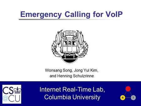 Internet Real-Time Lab, Columbia University Emergency Calling for VoIP Wonsang Song, Jong Yul Kim, and Henning Schulzrinne.