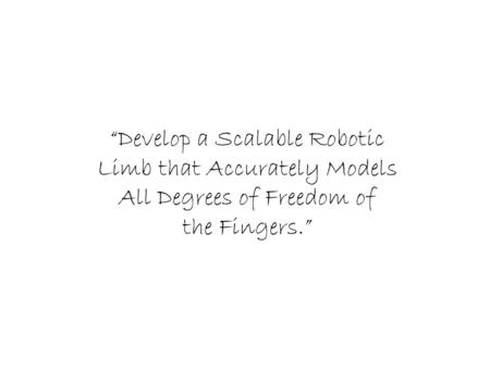 """Develop a Scalable Robotic Limb that Accurately Models All Degrees of Freedom of the Fingers."""
