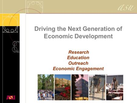 Driving the Next Generation of Economic Development Research Education Outreach Economic Engagement.