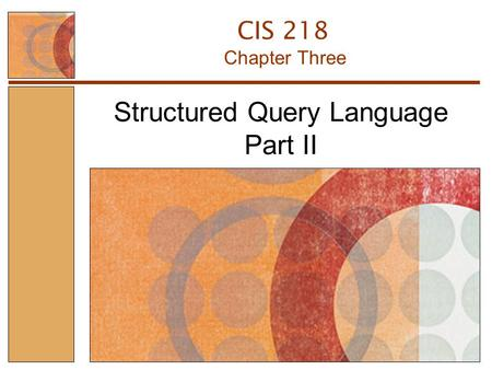 Structured Query Language Part II Chapter Three CIS 218.