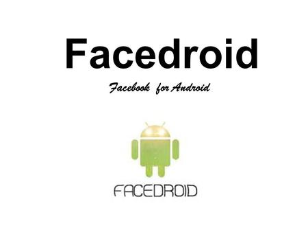 Facedroid Facebook for Android. Facebook Application - API key - Secret key - PHP page Facebook Application - API key - Secret key - PHP page Facebook.