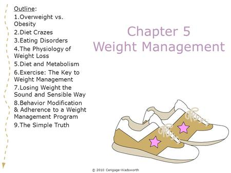 © 2010 Cengage-Wadsworth Chapter 5 Weight Management Outline: 1.Overweight vs. <strong>Obesity</strong> 2.<strong>Diet</strong> Crazes 3.Eating Disorders 4.The Physiology of Weight Loss.