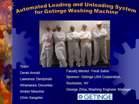 Team: Derek Arnold Lawrence Derdzinski Athanasios Gkourlias Amber Mescher Chris Sangster Faculty Mentor: Ferat Sahin Sponsor: Getinge USA Corporation,