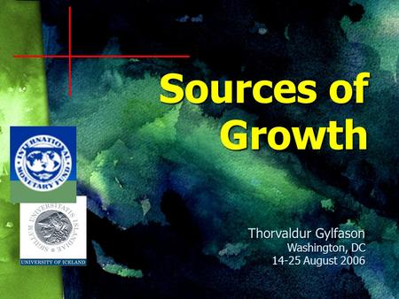 Sources of Growth Thorvaldur Gylfason Washington, DC 14-25 August 2006.
