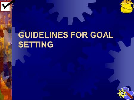 GUIDELINES FOR GOAL SETTING. Check this out!  You can find and claim that pot of gold – a successful and happy future.  Make goals that are clearly.