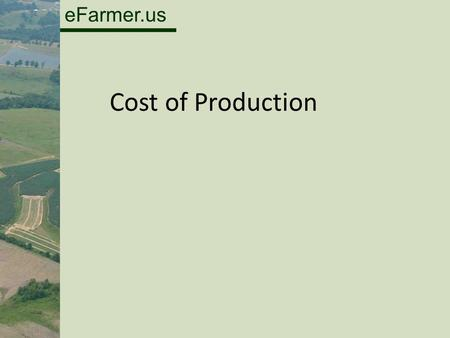 EFarmer.us Cost of Production. eFarmer.us - requires an outlay of money, - doesn't require a cash outlay, ―paying wages ―paying rent ―paying interest.