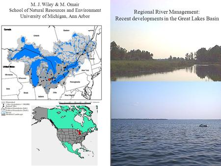 Regional River Management: Recent developments in the Great Lakes Basin M. J. Wiley & M. Omair School of Natural Resources and Environment University of.