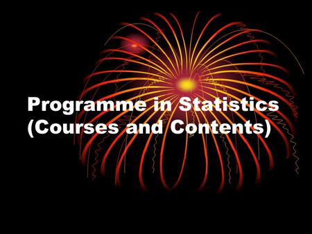 Programme in Statistics (Courses and Contents). Elementary Probability and Statistics (I) 3(2+1)Stat. 101 College of Science, Computer Science, Education.