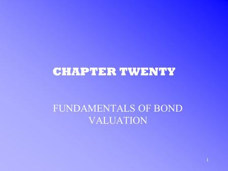 1 CHAPTER TWENTY FUNDAMENTALS OF BOND VALUATION. 2 YIELD TO MATURITY CALCULATING YIELD TO MATURITY EXAMPLE –Imagine three risk-free returns based on three.
