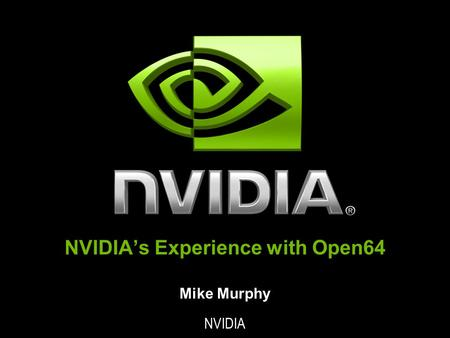 NVIDIA's Experience with Open64 Mike Murphy NVIDIA.