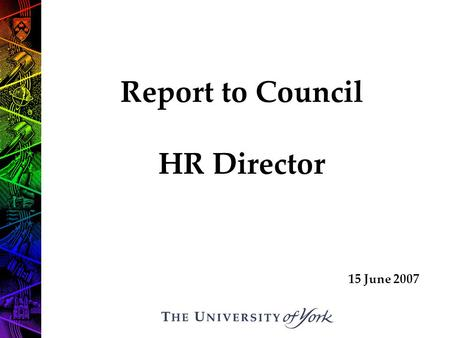Report to Council HR Director 15 June 2007. First Impressions Issues to address – HR Strategic Projects Challenges Questions?