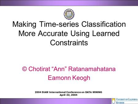 "Making Time-series Classification More Accurate Using Learned Constraints © Chotirat ""Ann"" Ratanamahatana Eamonn Keogh 2004 SIAM International Conference."