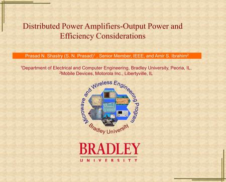 Distributed Power Amplifiers-Output Power and Efficiency Considerations Prasad N. Shastry (S. N. Prasad) 1, Senior Member, IEEE, and Amir S. Ibrahim 2.