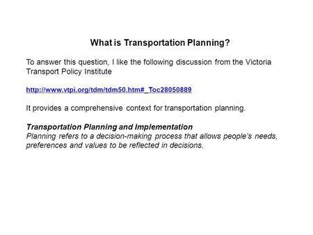 What is Transportation Planning? To answer this question, I like the following discussion from the Victoria Transport Policy Institute