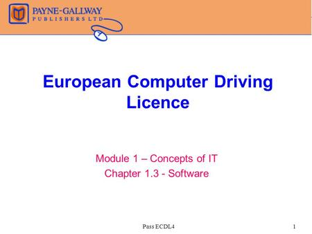 Pass ECDL41 European Computer Driving Licence Module 1 – Concepts of IT Chapter 1.3 - Software.