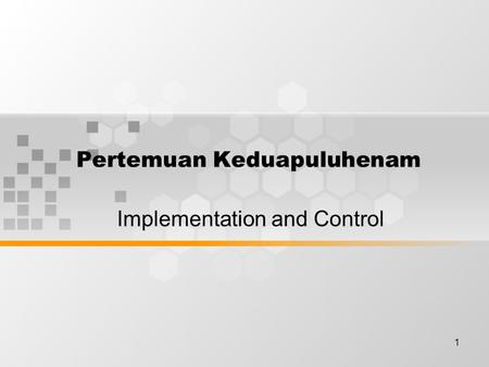 1 Pertemuan Keduapuluhenam Implementation and Control.