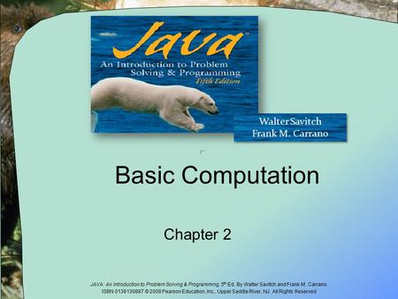 JAVA: An Introduction to Problem Solving & Programming, 5 th Ed. By Walter Savitch and Frank M. Carrano. ISBN 0136130887 © 2008 Pearson Education, Inc.,