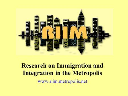 Research on Immigration and Integration in the Metropolis www.riim.metropolis.net.