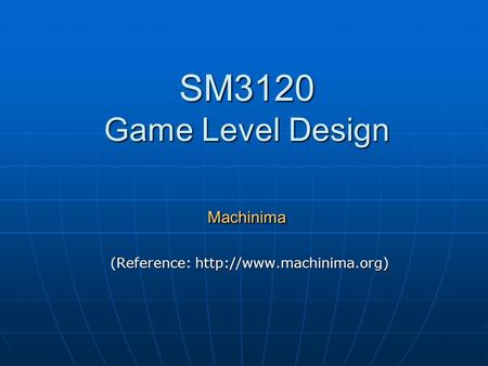 SM3120 Game Level Design Machinima (Reference: