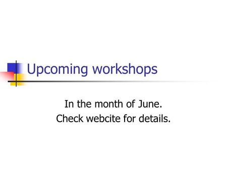 Upcoming workshops In the month of June. Check webcite for details.