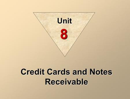 Credit Cards and Notes Receivable Unit 8. Three parties are involved when credit cards are used in making retail sales: 1. the credit card issuer, 2.