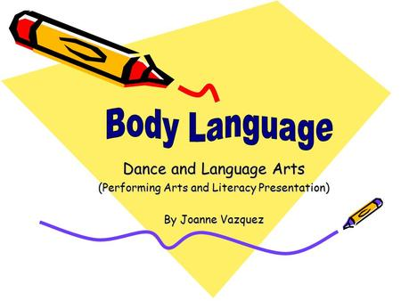 Dance and Language Arts (Performing Arts and Literacy Presentation) By Joanne Vazquez.