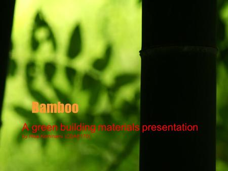 Bamboo A green building materials presentation by Hisa Kominami (CDAE170)