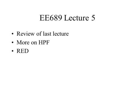 EE689 Lecture 5 Review of last lecture More on HPF RED.