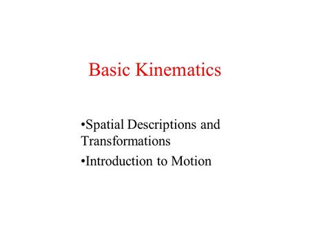 Spatial Descriptions and Transformations Introduction to Motion