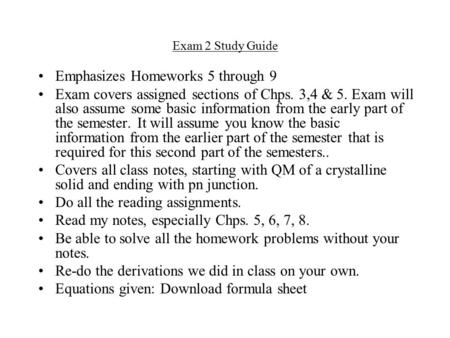 Exam 2 Study Guide Emphasizes Homeworks 5 through 9 Exam covers assigned sections of Chps. 3,4 & 5. Exam will also assume some basic information from the.