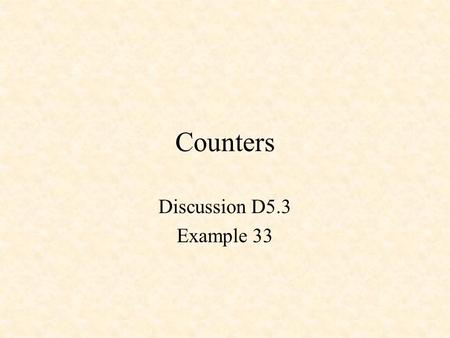 Counters Discussion D5.3 Example 33. Counters 3-Bit, Divide-by-8 Counter 3-Bit Behavioral Counter in Verilog Modulo-5 Counter An N-Bit Counter.