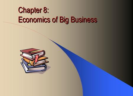 Chapter 8: Economics of Big Business