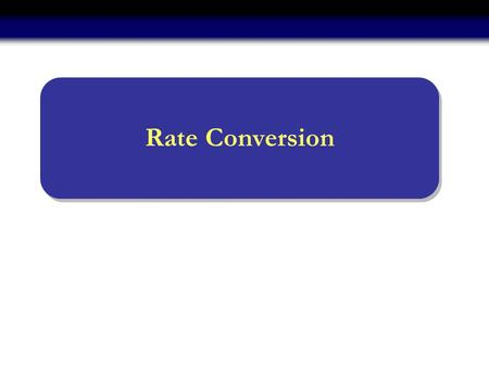 Rate Conversion. 2 Outline Problem statement Standard approach Decimation by a factor D Interpolation by a factor I Sampling rate conversion by a rational.
