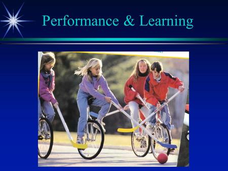 Performance & Learning. Performance  Observable behavior  Execution of specific skill at specific time in specific situation.