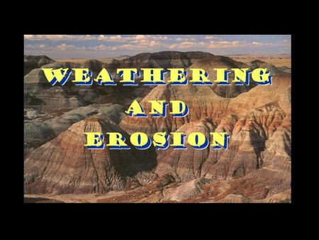 WeatheringAndErosion Weathering And Erosion. Weathering The breaking down of the Earth's crust into smaller pieces. It is caused by physical, chemical,