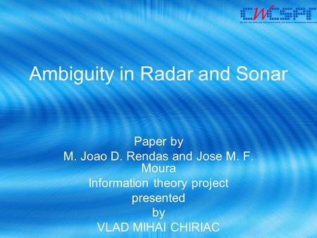 Ambiguity in Radar and Sonar Paper by M. Joao D. Rendas and Jose M. F. Moura Information theory project presented by VLAD MIHAI CHIRIAC.