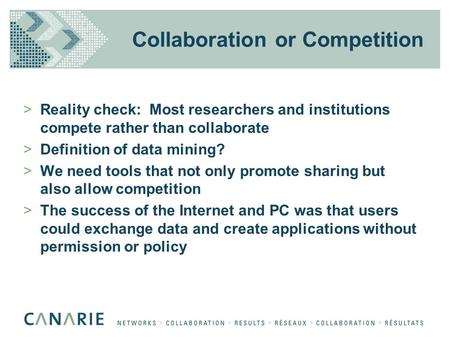 Collaboration or Competition >Reality check: Most researchers and institutions compete rather than collaborate >Definition of data mining? >We need tools.