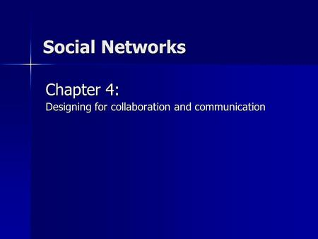 Social Networks Chapter 4: Designing for collaboration and communication.